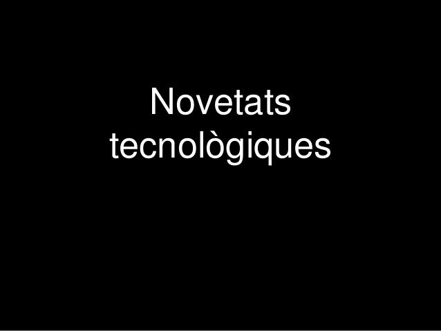 Novetats tecnològiques