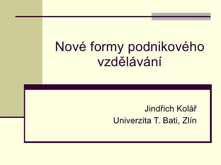 Nové formy podnikového vzdělávání Jindřich Kolář Univerzita T. Bati, Zlín