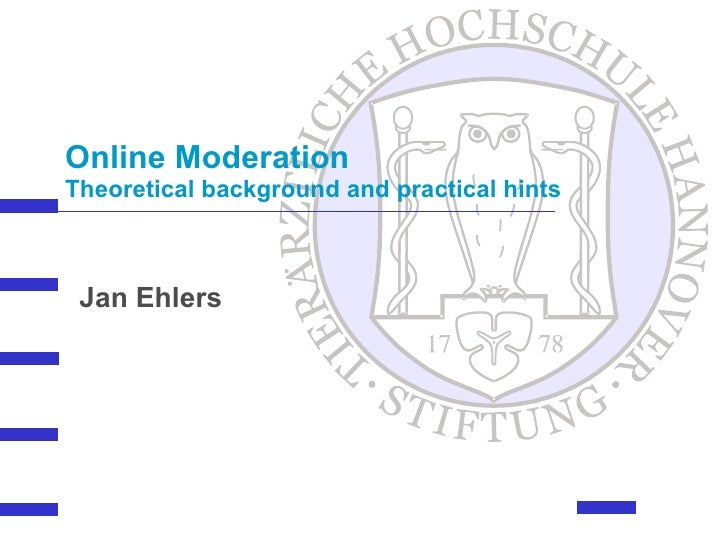 Online Moderation Theoretical background and practical hints Jan Ehlers