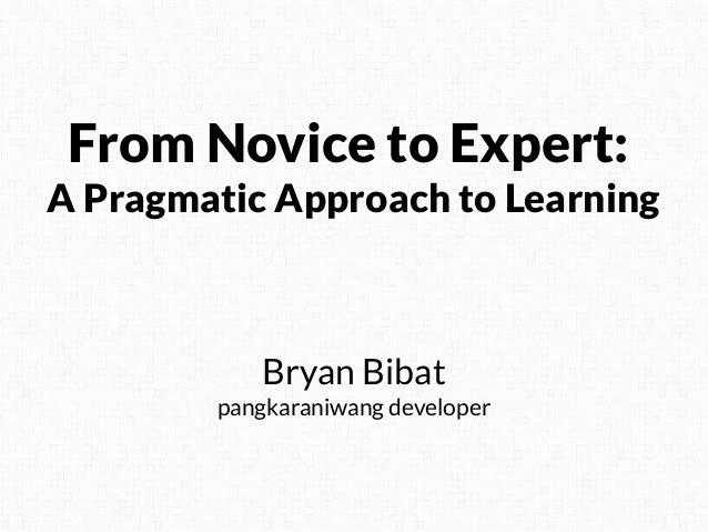 From Novice to Expert: A Pragmatic Approach to Learning  Bryan Bibat pangkaraniwang developer
