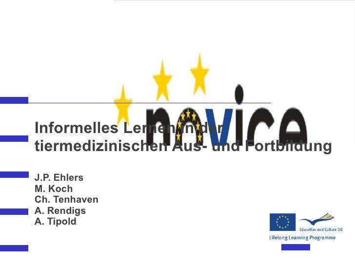 Informelles Lernen in der tiermedizinischen Aus- und Fortbildung J.P. Ehlers M. Koch Ch. Tenhaven A. Rendigs A. Tipold