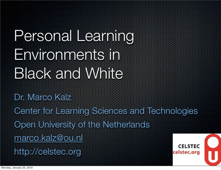 Personal Learning          Environments in          Black and White          Dr. Marco Kalz          Center for Learning S...