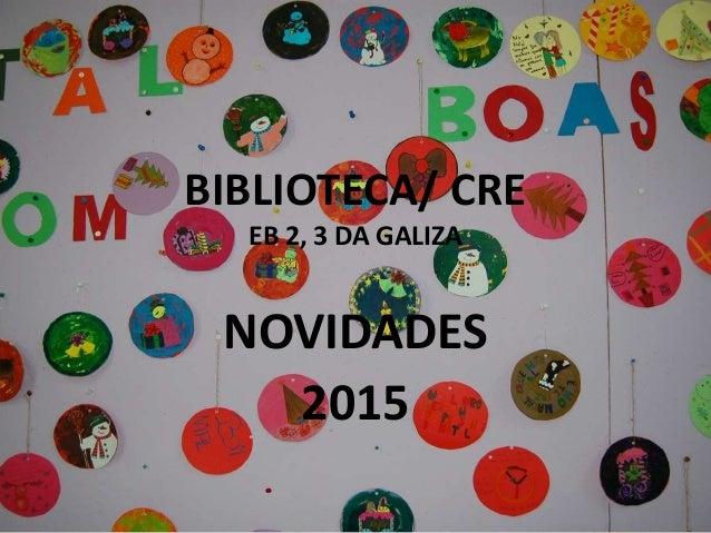 BIBLIOTECA/ CRE EB 2, 3 DA GALIZA NOVIDADES 2015