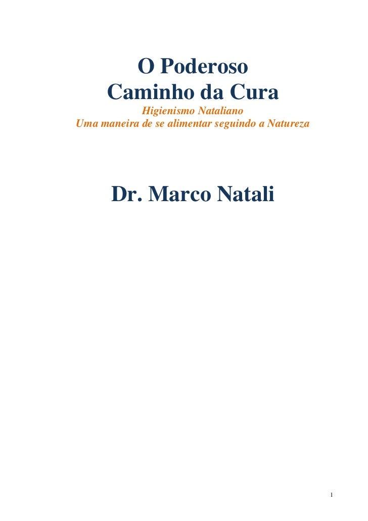 O Poderoso      Caminho da Cura            Higienismo NatalianoUma maneira de se alimentar seguindo a Natureza       Dr. M...