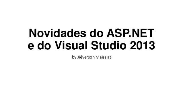Novidades do ASP.NET e do Visual Studio 2013 by Jiéverson Maissiat
