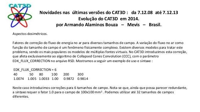 Novidades nas últimas versões do CAT3D : da 7.12.08 até 7.12.13  Evolução do CAT3D em 2014.  por Armando Alaminos Bouza – ...