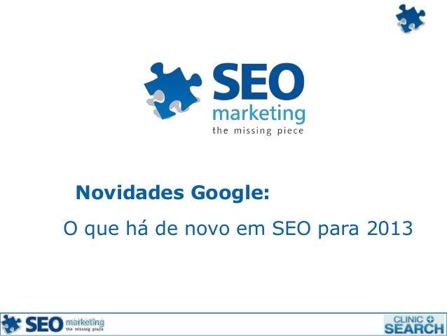 Novidades Google:O que há de novo em SEO para 2013