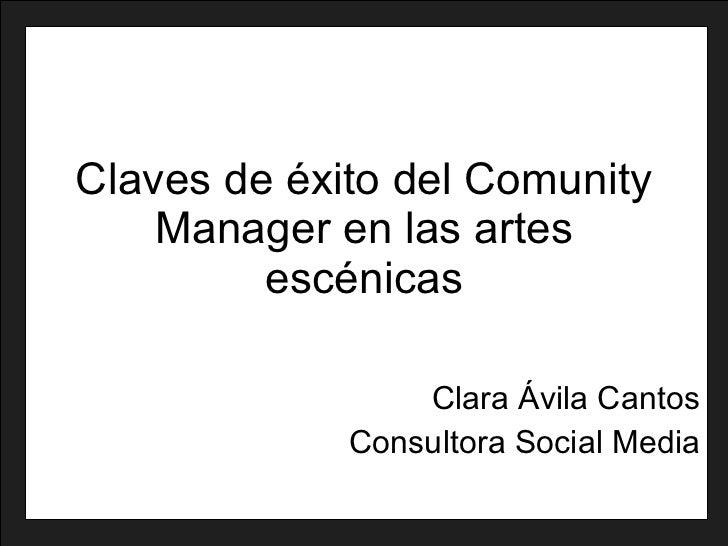 Claves de éxito del Comunity Manager en las artes escénicas Clara Ávila Cantos Consultora Social Media
