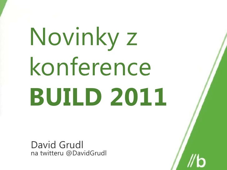 Novinky z konference BUILD 2011<br />David Grudl<br />na twitteru@DavidGrudl<br />