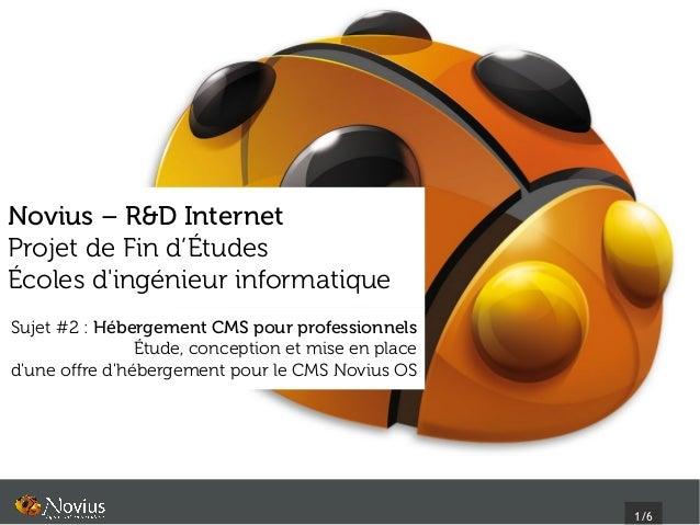 Novius – R&D InternetProjet de Fin d'ÉtudesÉcoles dingénieur informatiqueSujet #2: Hébergement CMS pour professionnels   ...
