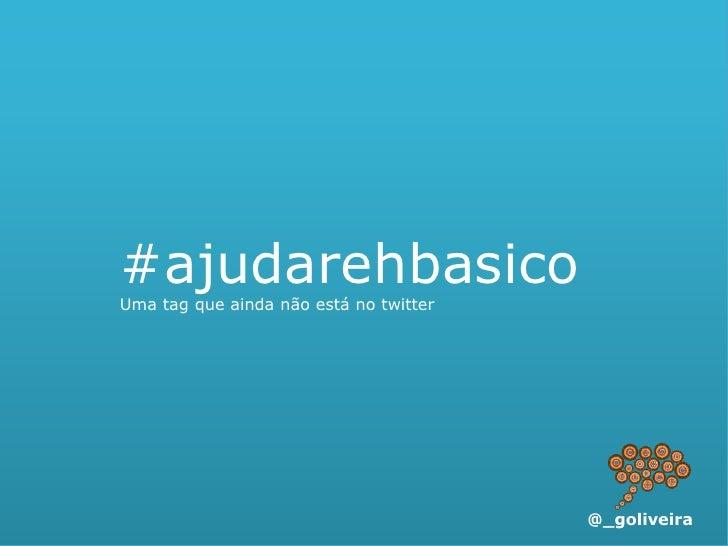 #ajudarehbasico Uma tag que ainda não está no twitter                                             #ajudarehbasico         ...