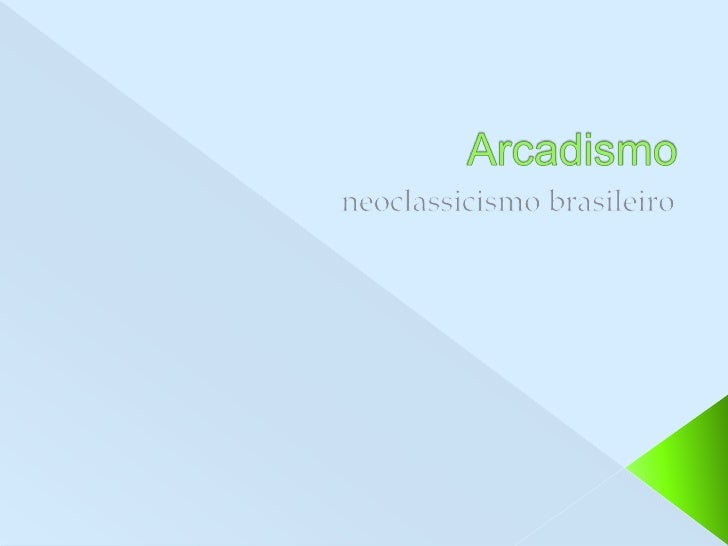 Arcadismo<br />neoclassicismo brasileiro<br />