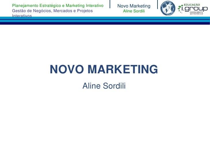 Planejamento Estratégico e Marketing Interativo   Novo MarketingGestão de Negócios, Mercados e Projetos             Aline ...