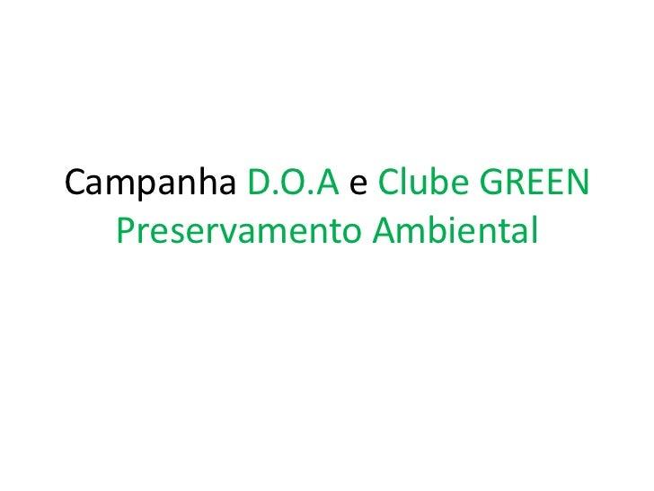 Campanha D.O.A e Clube GREENPreservamento Ambiental<br />
