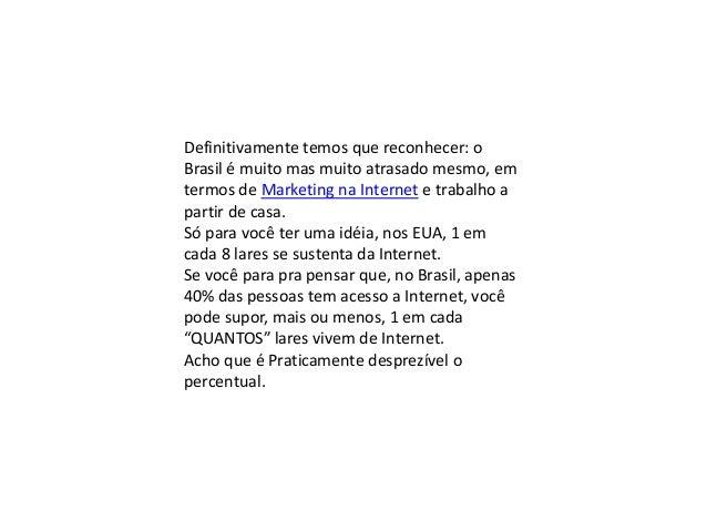 Definitivamente temos que reconhecer: o Brasil é muito mas muito atrasado mesmo, em termos de Marketing na Internet e trab...