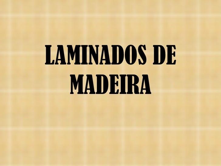LAMINADOS DE  MADEIRA