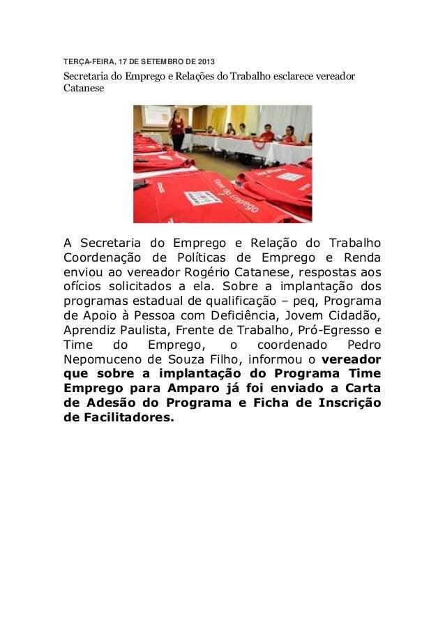 TERÇA-FEIRA, 17 DE SETEMBRO DE 2013 Secretaria do Emprego e Relações do Trabalho esclarece vereador Catanese A Secretaria ...