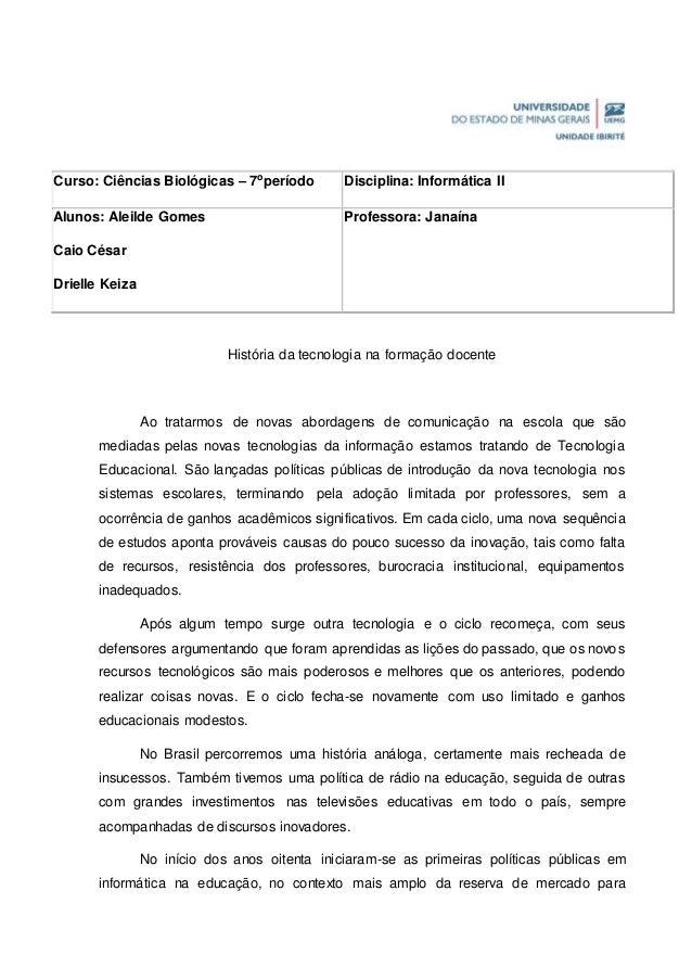 Curso: Ciências Biológicas – 7operíodo Disciplina: Informática II  Professora: Janaína  História da tecnologia na formação...