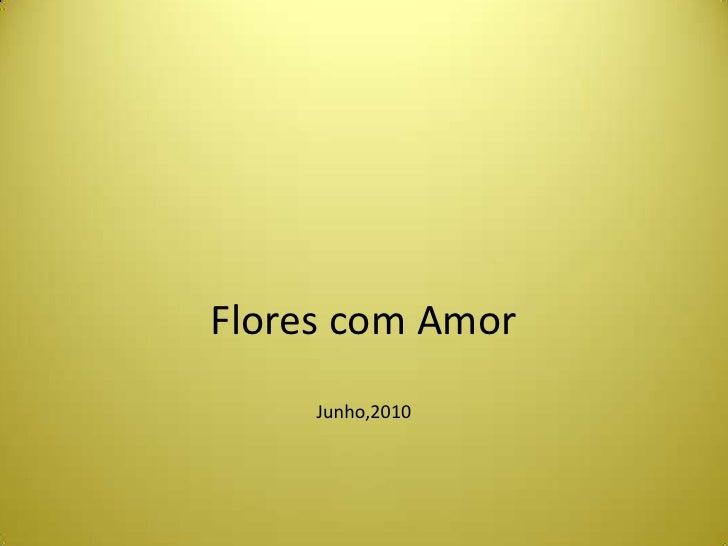Flores com AmorJunho,2010<br />