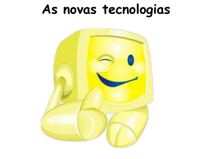 As novas tecnologias<br />