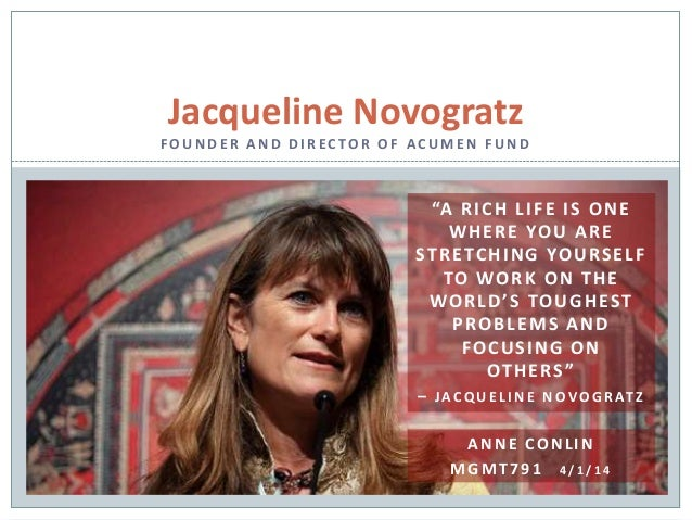 """Jacqueline Novogratz FO U N D E R A N D D I R EC TO R O F AC U M E N F U N D """"A RICH LIFE IS ONE WHERE YOU ARE STRETCHING ..."""