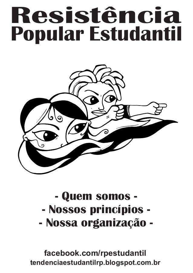 tendenciaestudantilrp.blogspot.com.br Resistência Popular Estudantil facebook.com/rpestudantil - Quem somos - - Nossos pri...