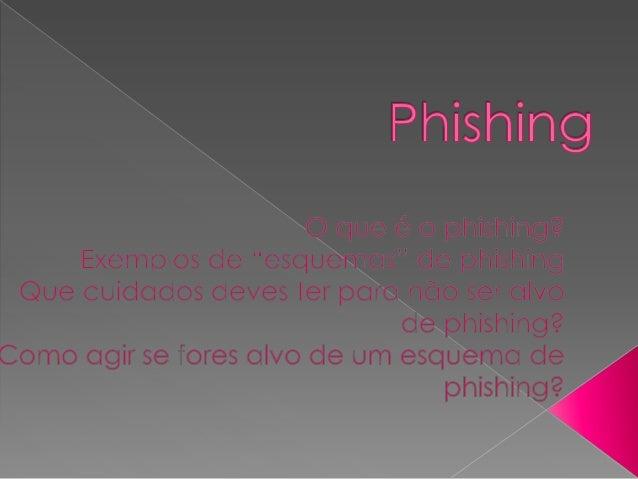  Phishing é forma de roubar por dinheiro e informação uma pessoa pedindo-lhe os dados dos cartões de credito é só um exem...