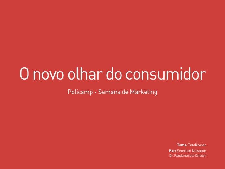 O novo olhar do consumidor       Policamp - Semana de Marketing                                                 Tema: Tend...