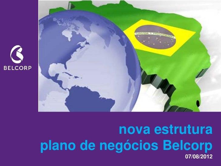 nova estruturaplano de negócios Belcorp                     07/08/2012