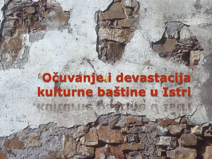 Očuvanje i devastacija kulturne baštine u Istri<br />
