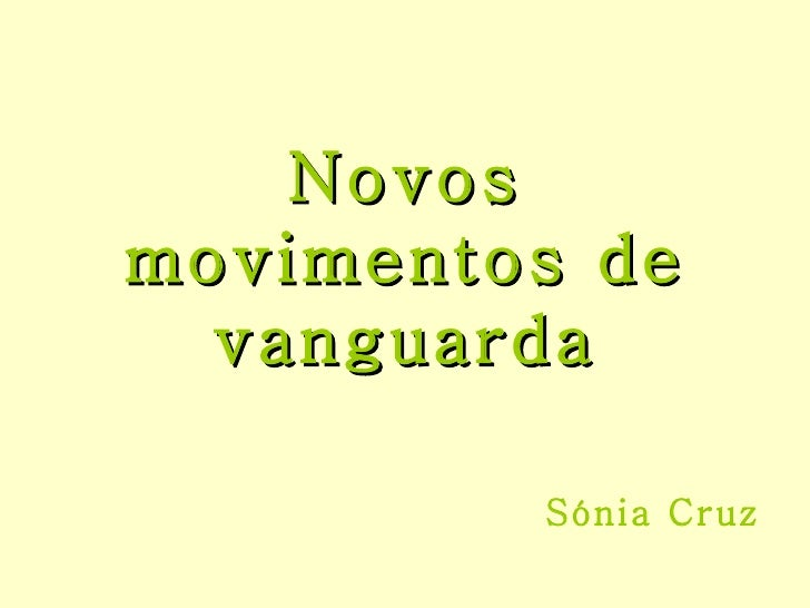 Novos movimentos de vanguarda Sónia Cruz