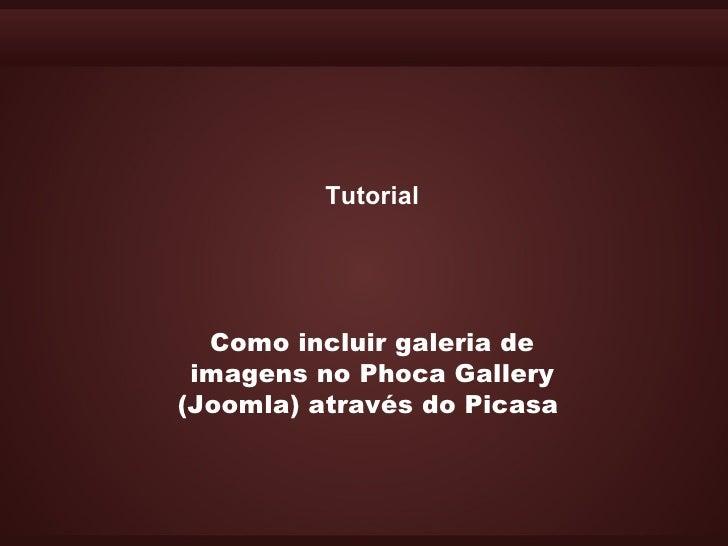 Tutorial       Como incluir galeria de  imagens no Phoca Gallery (Joomla) através do Picasa