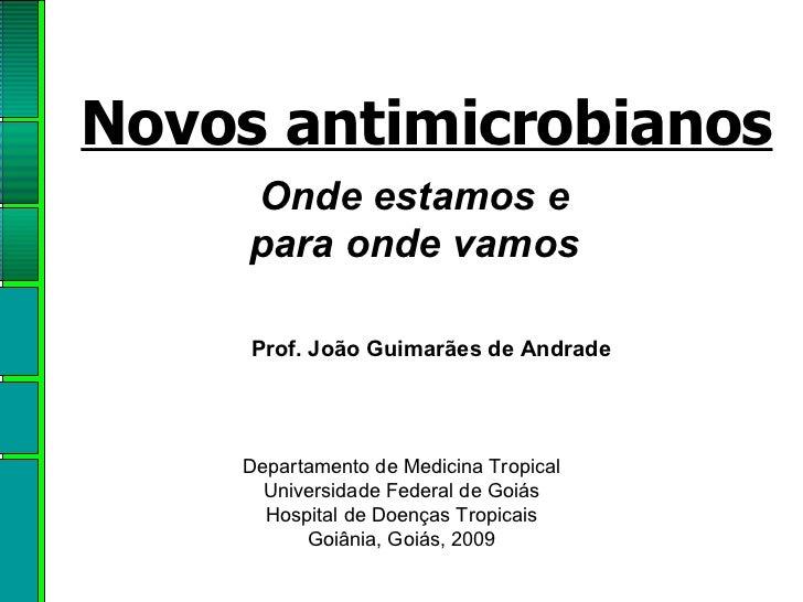 Onde estamos e para onde vamos Novos antimicrobianos Departamento de Medicina Tropical  Universidade Federal de Goiás Hosp...