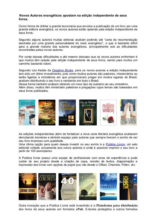 Novos Autores evangélicos apostam na edição independente de seus livros. Como forma de driblar a grande burocracia que env...