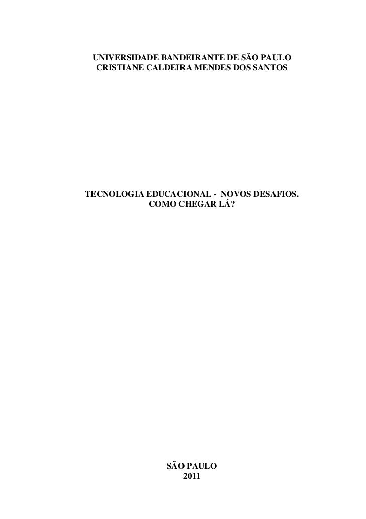 UNIVERSIDADE BANDEIRANTE DE SÃO PAULO  CRISTIANE CALDEIRA MENDES DOS SANTOSTECNOLOGIA EDUCACIONAL - NOVOS DESAFIOS.       ...
