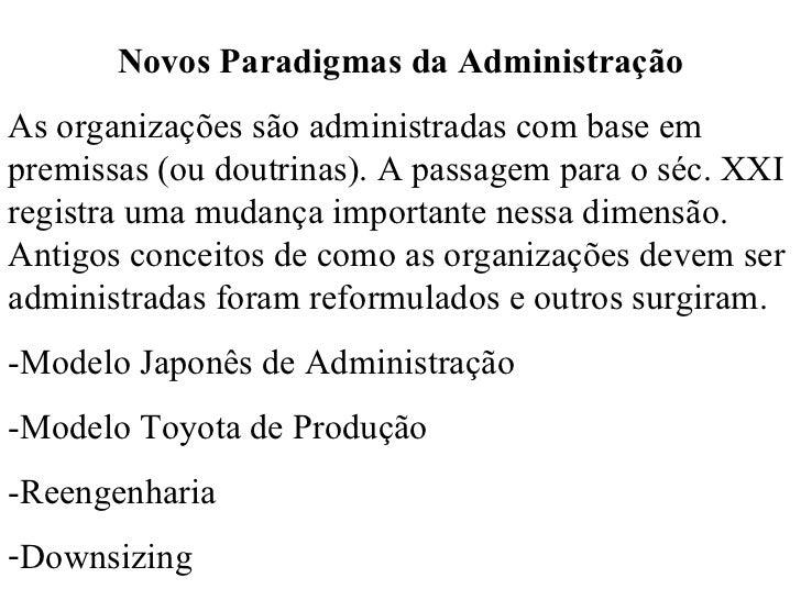 <ul><li>Novos Paradigmas da Administração </li></ul><ul><li>As organizações são administradas com base em premissas (ou do...