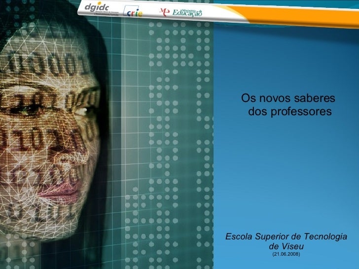 Os novos saberes  dos professores Escola Superior de Tecnologia de Viseu  (21.06.2008)