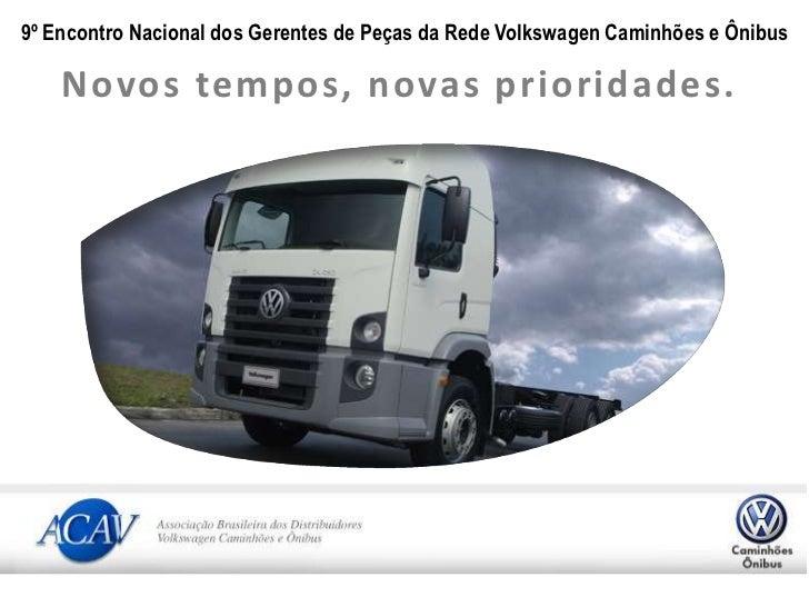 9º Encontro Nacional dos Gerentes de Peças da Rede Volkswagen Caminhões e Ônibus<br />Novos tempos, novas prioridades.<br />