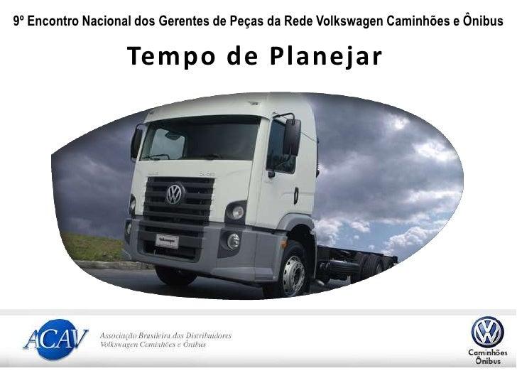 9º Encontro Nacional dos Gerentes de Peças da Rede Volkswagen Caminhões e Ônibus<br />Tempo de Planejar<br />