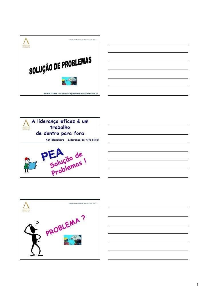 Solução de Problemas | Profa. Ercilia Silva         41-9183-8359 - erciliasilva@zoehconsultoria.com.br     A liderança efi...
