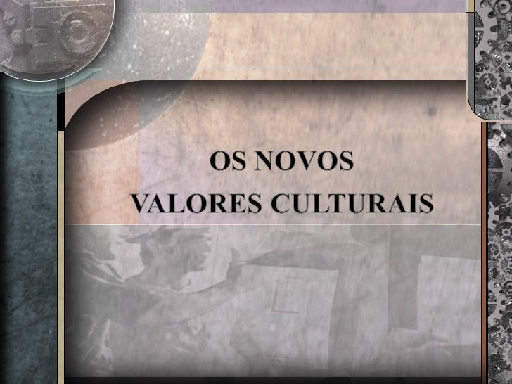 Novos valores culturais