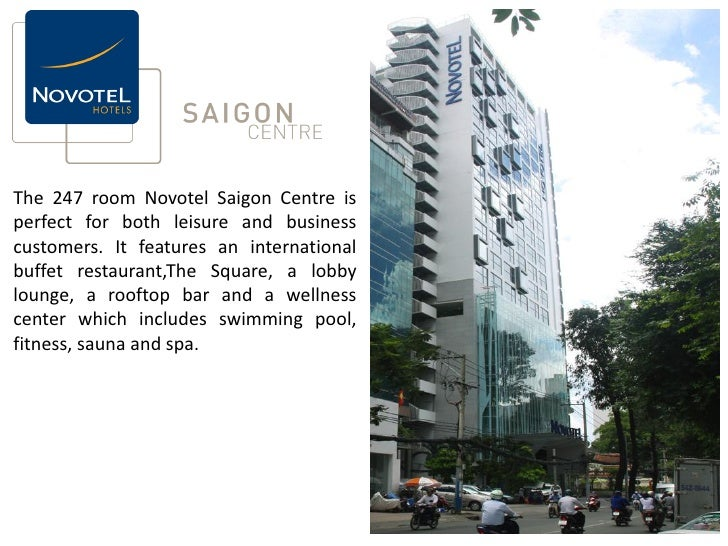 The 247 room Novotel Saigon Centre isperfect for both leisure and businesscustomers. It features an internationalbuffet re...