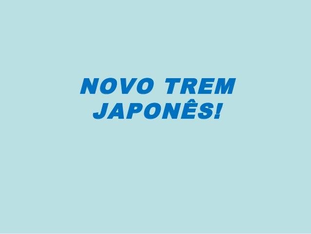 NOVO TREMJAPONÊS!