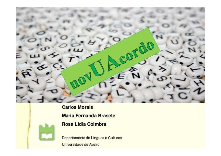 Carlos MoraisMaria Fernanda BraseteRosa Lídia CoimbraDepartamento de Línguas e CulturasUniversidade de Aveiro