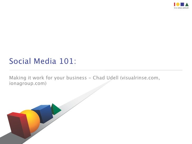 Social Media 101: Making it work for your business - Chad Udell (visualrinse.com, ionagroup.com)