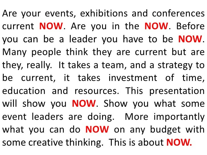 Are your events, exhibitions and conferences current NOW. Are you in the NOW. Before you can be a leader you have to be NO...