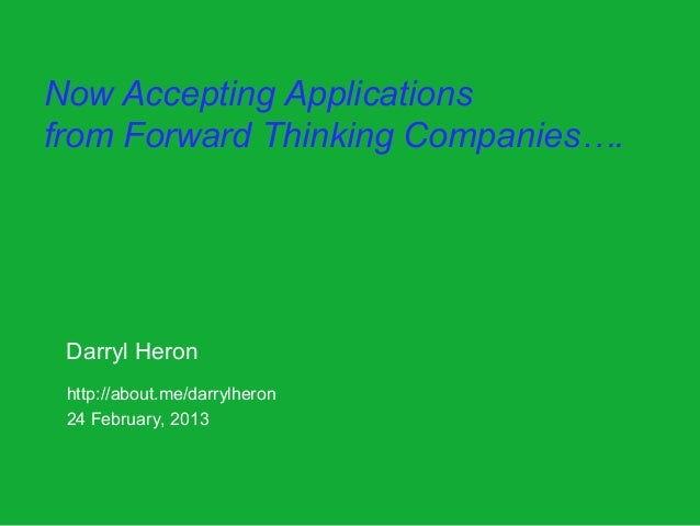 Now Accepting Applicationsfrom Forward Thinking Companies…. Darryl Heron http://about.me/darrylheron 24 February, 2013