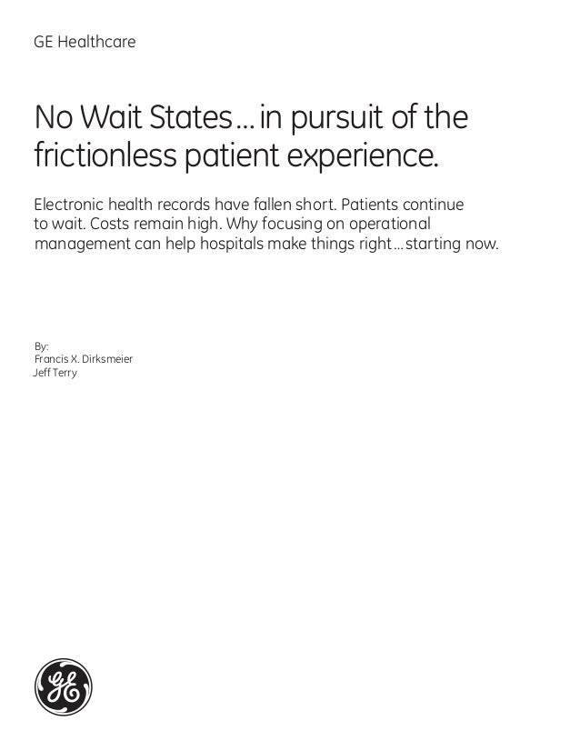 GE Healthcare  No Wait States…in pursuit of the frictionless patient experience. Electronic health records have fallen s...