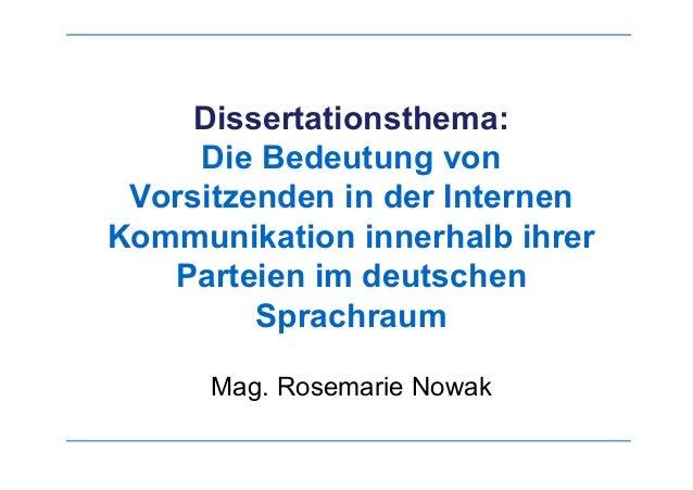 Dissertationsthema:Die Bedeutung vonVorsitzenden in der InternenKommunikation innerhalb ihrerParteien im deutschenSprachra...