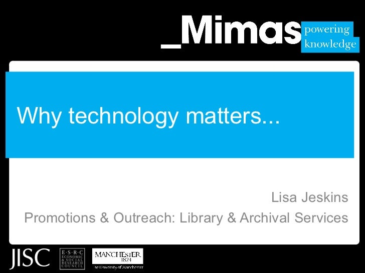 Why technology matters... Lisa Jeskins Promotions & Outreach: Library & Archival Services